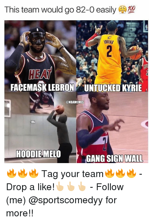Gang Sign: This team would go 82-0 easily  RVING  HEA  HE  FACEMASK LEBRON UNTUCKEDKYRIE  @NBAMEMES  HOODIE MELO  GANG SIGN WALL 🔥🔥🔥 Tag your team🔥🔥🔥 - Drop a like!👆🏼👆🏼👆🏼 - Follow (me) @sportscomedyy for more!!