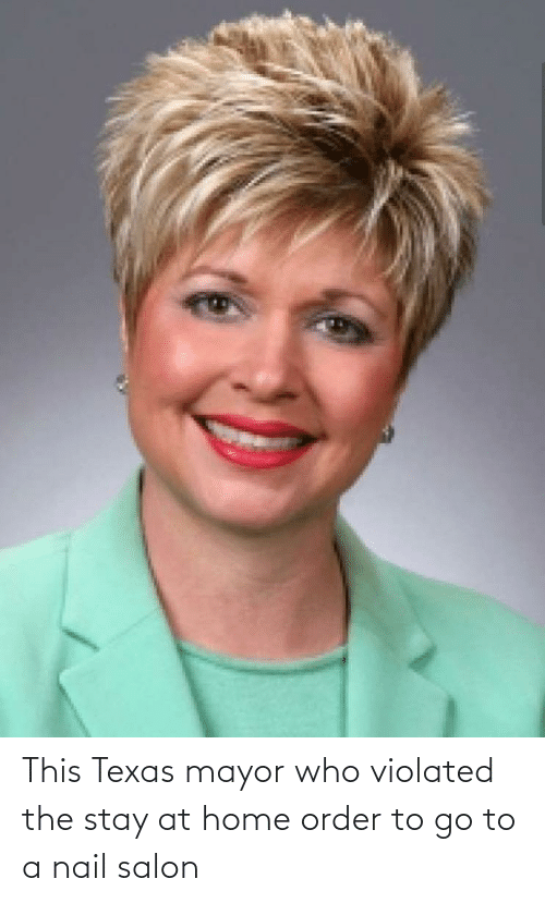 mayor: This Texas mayor who violated the stay at home order to go to a nail salon