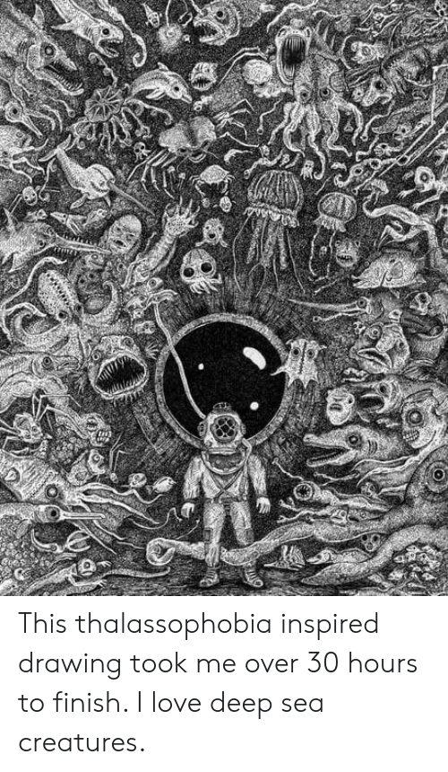 Over 30: This thalassophobia inspired drawing took me over 30 hours to finish. I love deep sea creatures.