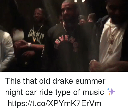 Drake, Funny, and Music: This that old drake summer night car ride type of music ✨ https://t.co/XPYmK7ErVm