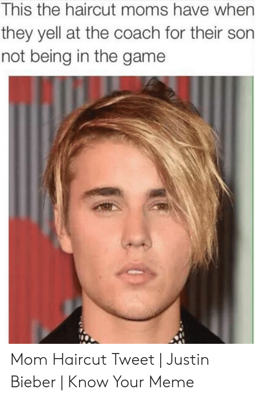 Justin Meme: This the haircut moms have when  they yell at the coach for their son  not being in the game Mom Haircut Tweet | Justin Bieber | Know Your Meme