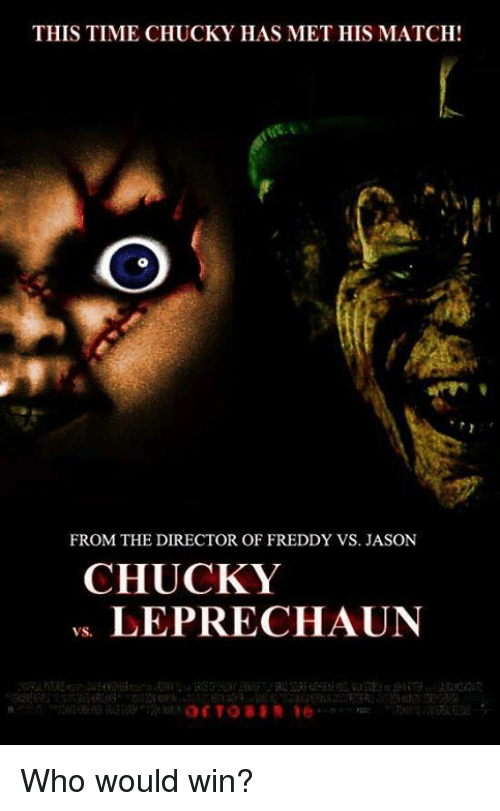 Chucky, Memes, and Match: THIS TIME CHUCKY HAS MET HIS MATCH!  FROM THE DIRECTOR OF FREDDY VS. JASON  CHUCKY  LEPRECHAUN Who would win?
