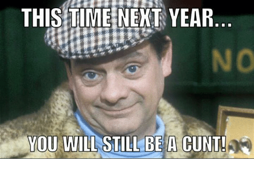 Memes, Cunt, and 🤖: THIS TIME NEXT YEAR  YOU WILL STILL BE A CUNT!