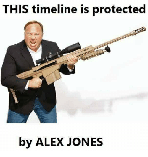 Alex Jones, Dank Memes, and Alex: THIS timeline is protected  by ALEX JONES