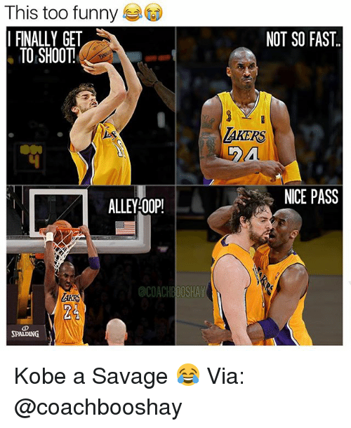 Oopes: This too funny  I FINALLY GET  TO SHOOT  ALLEY OOP!  @COACHBOOSHAY  SPALDING  NOT SO FAST.  ARERS  NICE PASS Kobe a Savage 😂 Via: @coachbooshay