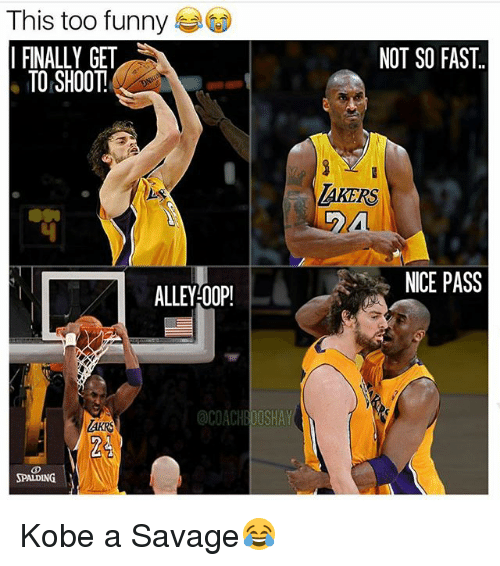 Funny, Los Angeles Lakers, and Memes: This too funny  NOT SO FAST.  FINALLY GET  TO SHOOT  LAKERS  NICE PASS  ALLEY OOP!  acoACHBOOSHAY  SPAIDING Kobe a Savage😂