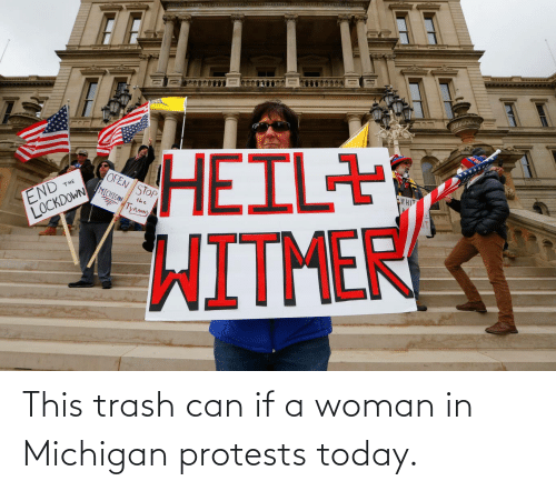 trash can: This trash can if a woman in Michigan protests today.
