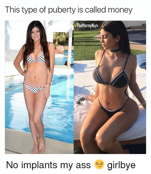 Ass, Horny, and Memes: This type of puberty is called money  Horny Nun  he No implants my ass 😏 girlbye