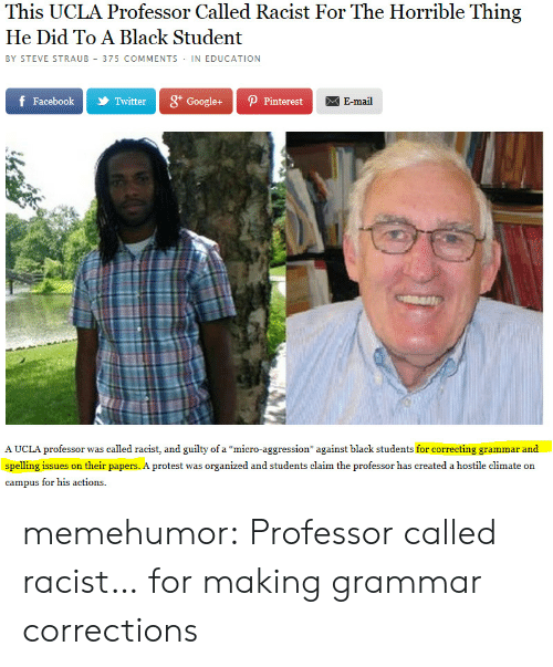 """the professor: This UCLA Professor Called Racist For The Horrible Thing  He Did To A Black Student  BY STEVE STRAUB 375 COMMENTS IN EDUCATION  f Facebool 