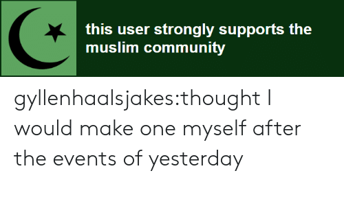 This User: this user strongly supports the  muslim community gyllenhaalsjakes:thought I would make one myself after the events of yesterday