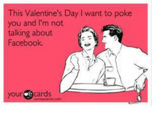 Facebook, Memes, and Valentine's Day: This Valentine's Day l want to poke  you and I'm not  talking about  Facebook  your cards
