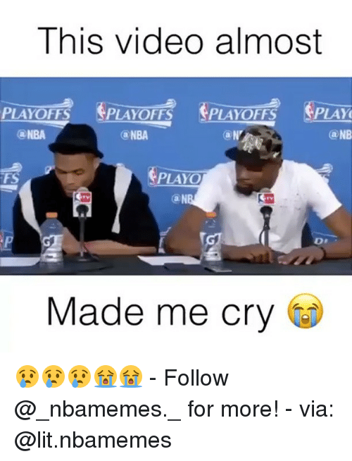 Lit, Memes, and Nba: This video almost  PLAYOFFS  PLAYOFFS  PLAY  (a NBA  NBA  (a NB  PLAYO  Made me cry 😢😢😢😭😭 - Follow @_nbamemes._ for more! - via: @lit.nbamemes