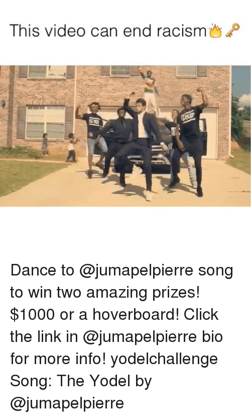 hoverboards: This video can end racism  P Dance to @jumapelpierre song to win two amazing prizes! $1000 or a hoverboard! Click the link in @jumapelpierre bio for more info! yodelchallenge Song: The Yodel by @jumapelpierre