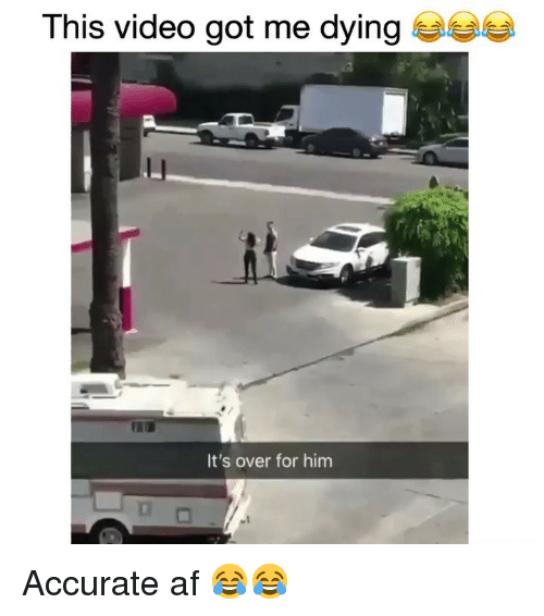 Af, Funny, and Video: This video got me dying  It's over for him Accurate af 😂😂