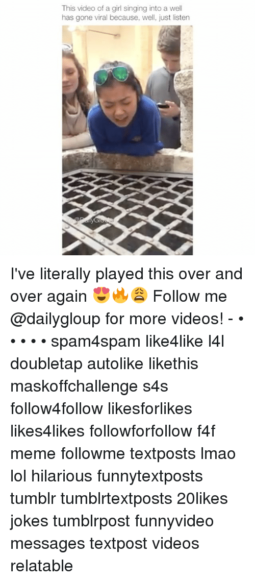 Lmao, Lol, and Meme: This video of a girl singing into a well  has gone viral because, well, just listen I've literally played this over and over again 😍🔥😩 Follow me @dailygloup for more videos! - • • • • • spam4spam like4like l4l doubletap autolike likethis maskoffchallenge s4s follow4follow likesforlikes likes4likes followforfollow f4f meme followme textposts lmao lol hilarious funnytextposts tumblr tumblrtextposts 20likes jokes tumblrpost funnyvideo messages textpost videos relatable