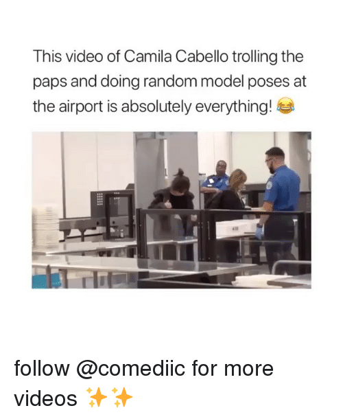 Camila Cabello: This video of Camila Cabello trolling the  paps and doing random model poses at  the airport is absolutely everything! follow @comediic for more videos ✨✨