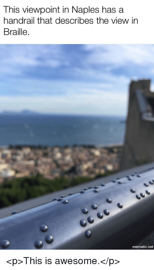 The View: This viewpoint in Naples has a  handrail that describes the view in  Braille.  mematic.net <p>This is awesome.</p>