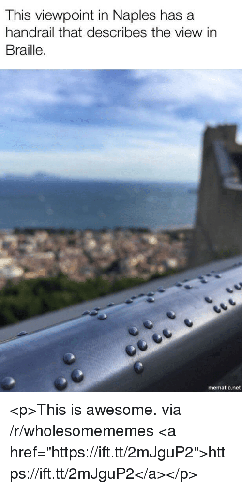 """The View: This viewpoint in Naples has a  handrail that describes the view in  Braille.  mematic.net <p>This is awesome. via /r/wholesomememes <a href=""""https://ift.tt/2mJguP2"""">https://ift.tt/2mJguP2</a></p>"""