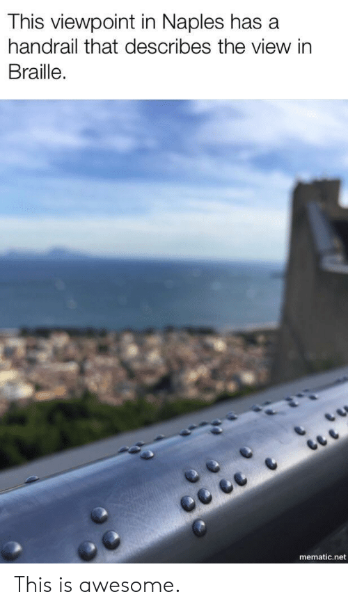 The View: This viewpoint in Naples has a  handrail that describes the view in  Braille.  mematic.net This is awesome.