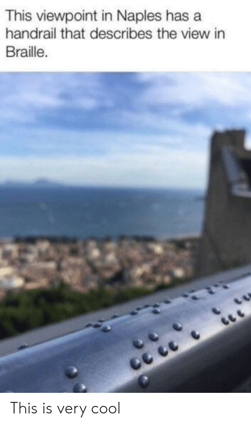The View: This viewpoint in Naples has a  handrail that describes the view in  Braille. This is very cool