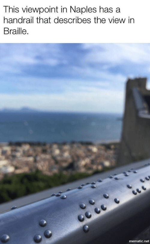 The View: This viewpoint in Naples has a  handrail that describes the view in  Braille.  mematic.net