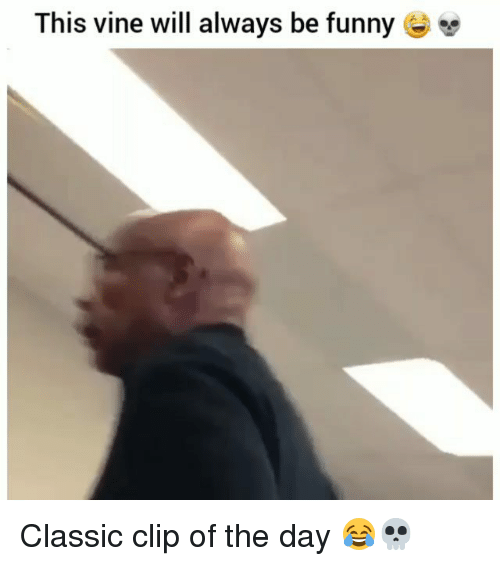Funny, Vine, and Day: This vine will always be funny Classic clip of the day 😂💀