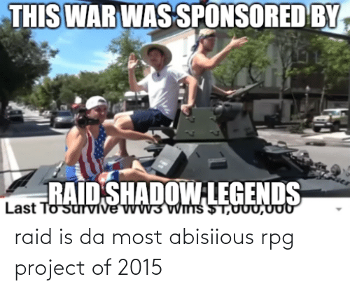 uuu: THIS WAR WAS SPONSORED BY,  RAID SHADOW LEGENDS  Last To Sutvive WV3WITTS ST,UUU,UU raid is da most abisiious rpg project of 2015