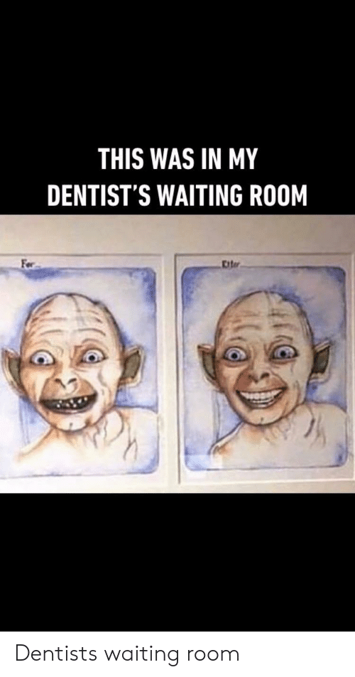 Waiting Room: THIS WAS IN MY  DENTIST'S WAITING ROOM  Fer  Citer Dentists waiting room