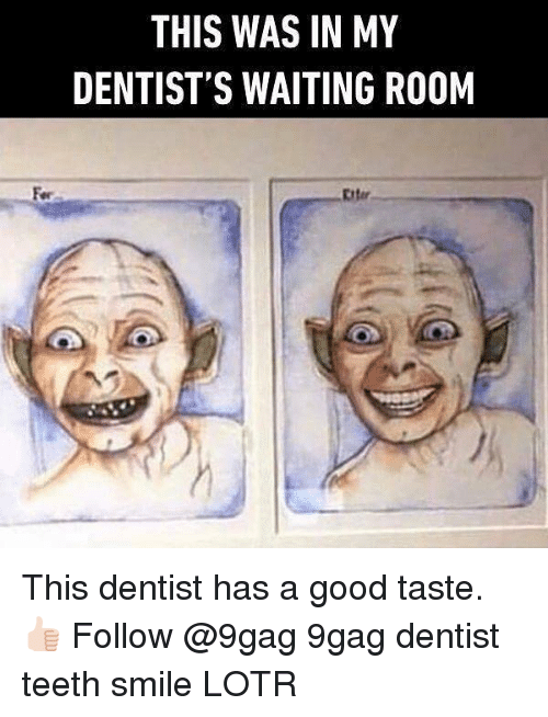 9gag, Memes, and Good: THIS WAS IN MY  DENTIST'S WAITING ROOM  Fer  Eiter This dentist has a good taste. 👍🏻 Follow @9gag 9gag dentist teeth smile LOTR