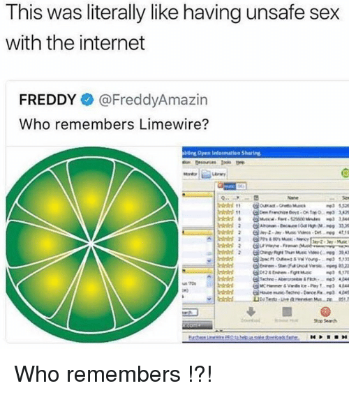 Bling, Internet, and Memes: This was literally like having unsafe sex  with the internet  FREDDY!. @FreddyAmazin  Who remembers Limewire?  6  2  bling Opea Iedermatien Sharing  11  @tm hron, 0nt-O, t羊o.mp3  3,.2 Who remembers !?!