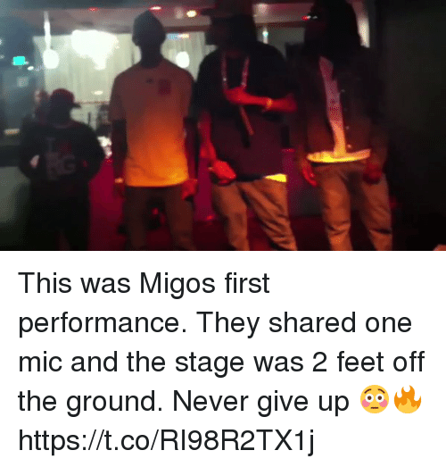 Blackpeopletwitter, Migos, and Never: This was Migos first performance. They shared one mic and the stage was 2 feet off the ground. Never give up 😳🔥 https://t.co/RI98R2TX1j