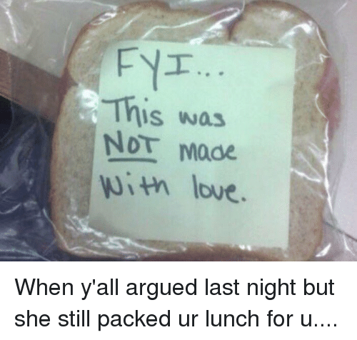 Arguing, Love, and Xxx: This was  NOT Mode  With love When y'all argued last night but she still packed ur lunch for u....
