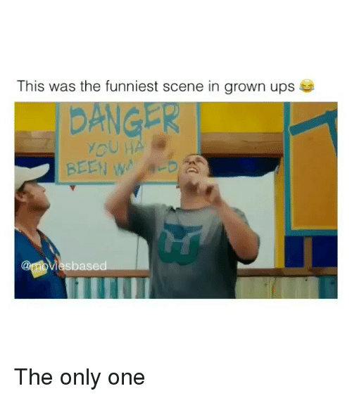 Ups, Only One, and Been: This was the funniest scene in grown ups  OU HA  BEEN W-  sbas The only one