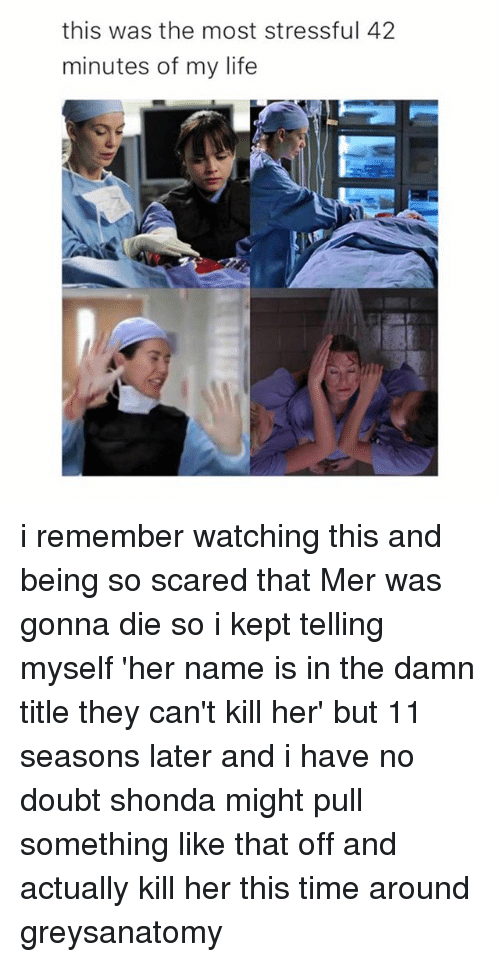 Life, Memes, and Time: this was the most stressful 42  minutes of my life i remember watching this and being so scared that Mer was gonna die so i kept telling myself 'her name is in the damn title they can't kill her' but 11 seasons later and i have no doubt shonda might pull something like that off and actually kill her this time around greysanatomy