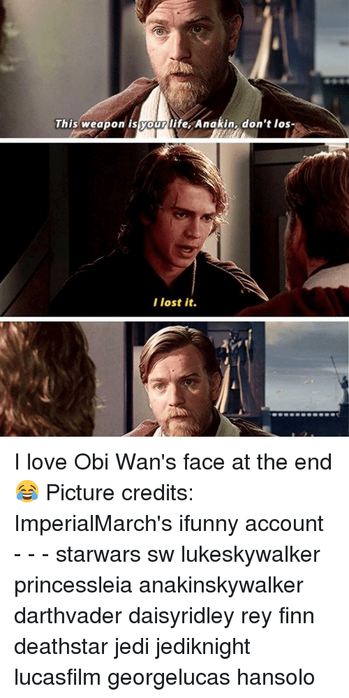 Obie: This weapon is your life Anakin, don't los-  I lost it. I love Obi Wan's face at the end 😂 Picture credits: ImperialMarch's ifunny account - - - starwars sw lukeskywalker princessleia anakinskywalker darthvader daisyridley rey finn deathstar jedi jediknight lucasfilm georgelucas hansolo