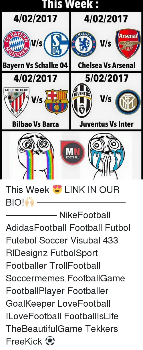 Soccermemes: This Week  4/02/2017  4/02/2017  Arsenal  NC  OTBALL  Bayern vs Schalke 04 Chelsea Vs Arsenal  4/02/2017  5/02/2017  MINA  ATHLETIC CLUB  JUVENTUS  Vls  Vls  F C B  Bilbao Vs Barca  Juventus Vs Inter  FOOTBALL This Week 😍 LINK IN OUR BIO!🙌🏼 –————–————–————–— NikeFootball AdidasFootball Football Futbol Futebol Soccer Visubal 433 RlDesignz FutbolSport Footballer TrollFootball Soccermemes FootballGame FootballPlayer Footballer GoalKeeper LoveFootball ILoveFootball FootballIsLife TheBeautifulGame Tekkers FreeKick ⚽️