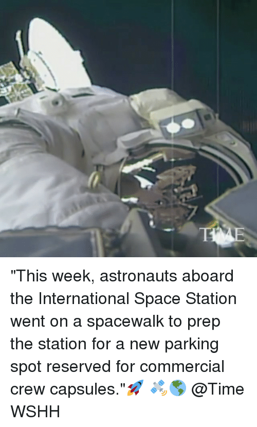 """Memes, The Internationale, and 🤖: """"This week, astronauts aboard the International Space Station went on a spacewalk to prep the station for a new parking spot reserved for commercial crew capsules.""""🚀 🛰🌎 @Time WSHH"""