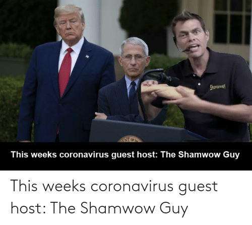 Weeks: This weeks coronavirus guest host: The Shamwow Guy