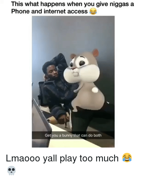 Funny, Internet, and Phone: This what happens when you give niggas a  Phone and internet access  Get you a bunny that can do both Lmaooo yall play too much 😂💀