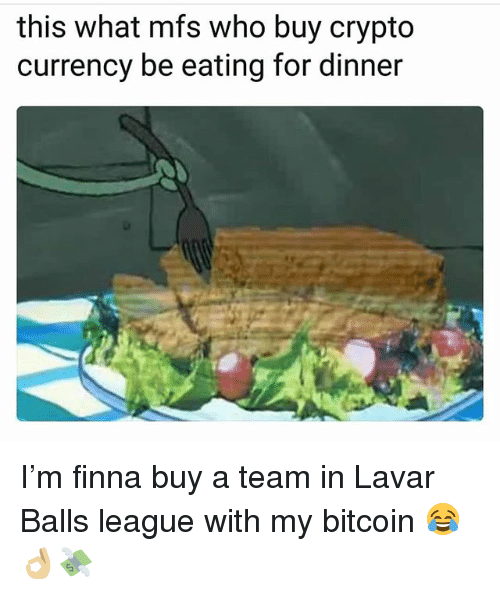 Funny, Finna, and Bitcoin: this what mfs who buy crypto  currency be eating for dinner I'm finna buy a team in Lavar Balls league with my bitcoin 😂👌🏼💸