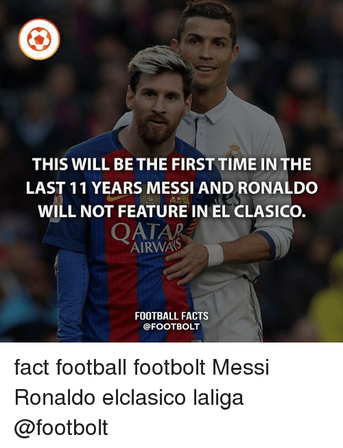 Laliga: THIS WILL BE THE FIRSTTIME IN THE  LAST 11 YEARS MESSI AND RONALDO  WILL NOT FEATURE IN EL CLASICO.  OATAR  AIRWAS  FOOTBALL FACTS  @FOOTBOLT fact football footbolt Messi Ronaldo elclasico laliga @footbolt