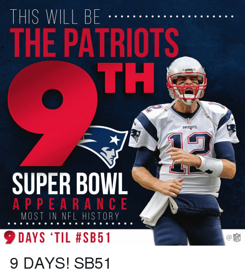 Memes, Nfl, and Super Bowl: THIS WILL BE  THE PATRIOTS  PATRIOTS  SUPER BOWL  APPEARANCE  MOST IN NFL HISTORY  9 DAYS 'TIL #SB51  NFL 9 DAYS! SB51