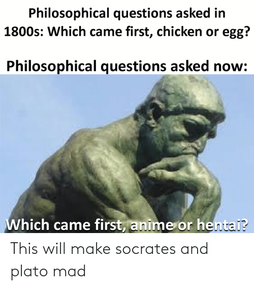 Dank Memes, Mad, and Plato: This will make socrates and plato mad