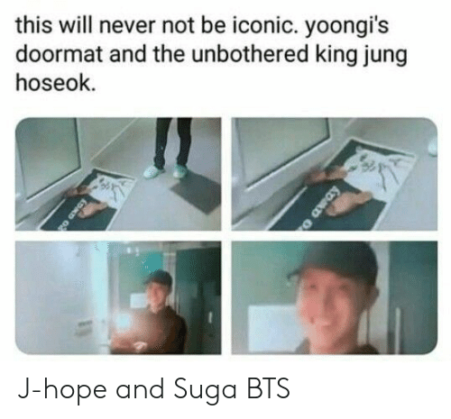 suga: this will never not be iconic. yoongi's  doormat and the unbothered king jung  hoseok  o away J-hope and Suga BTS