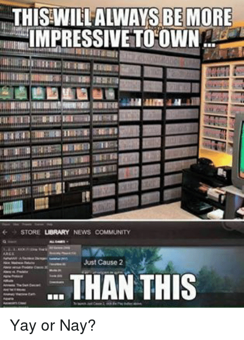 Community, Memes, and News: THIS WILLALWAYS BE MORE  IMPRESSIVE TO OWN  STORE  NEWS COMMUNITY  Just Cause 2  THAN THIS Yay or Nay?