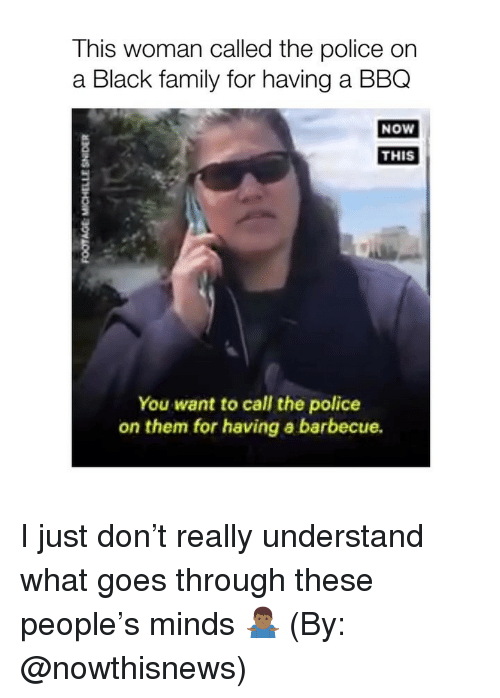 Family, Police, and Black: This woman called the police on  a Black family for having a BBQ  NOw  THIS  You want to call the police  on them for having a barbecue. I just don't really understand what goes through these people's minds 🤷🏾♂️ (By: @nowthisnews)