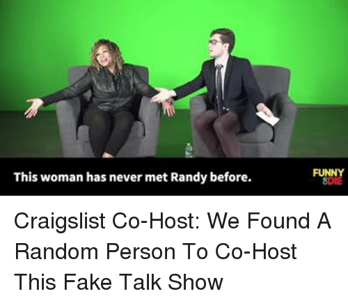 Craigslist, Dank, and Fake: This woman has never met Randy before.  FUNNY  8DIE Craigslist Co-Host: We Found A Random Person To Co-Host This Fake Talk Show