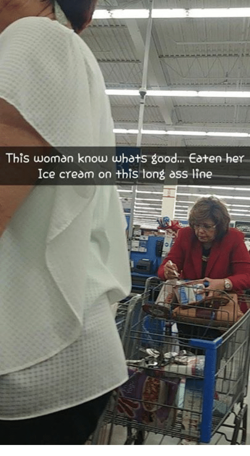 Ass, Dank, and Good: This woman know whats good... Eaten her  Ice cream on this long ass line