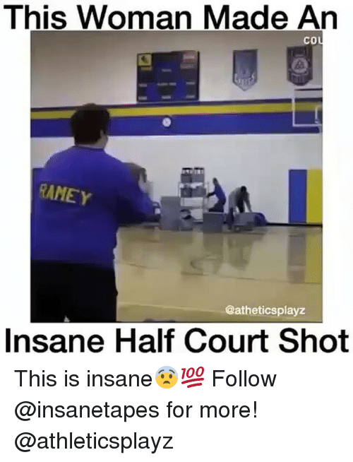 Memes, Insanity, and 🤖: This Woman Made An  CO  RANEY  @atheticsplayz  Insane Half Court Shot This is insane😨💯 Follow @insanetapes for more! @athleticsplayz