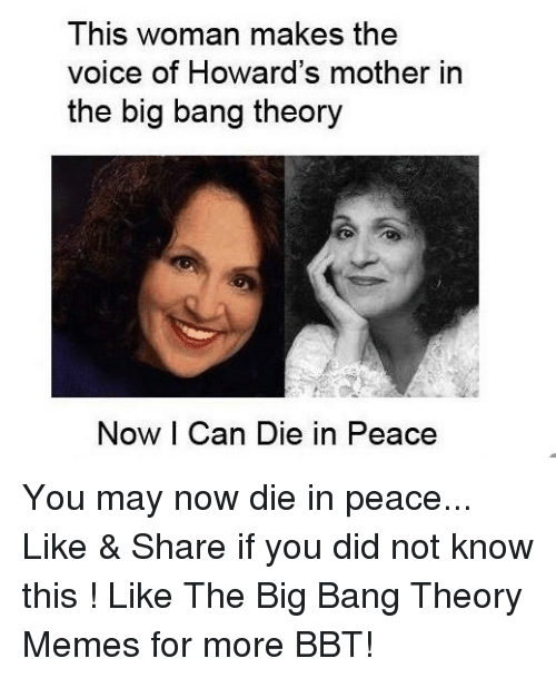 Big Bang Theory Meme: This woman makes the  voice of Howard's mother in  the big bang theory  Now I Can Die in Peace You may now die in peace... Like & Share if you did not know this ! Like The Big Bang Theory Memes for more BBT!